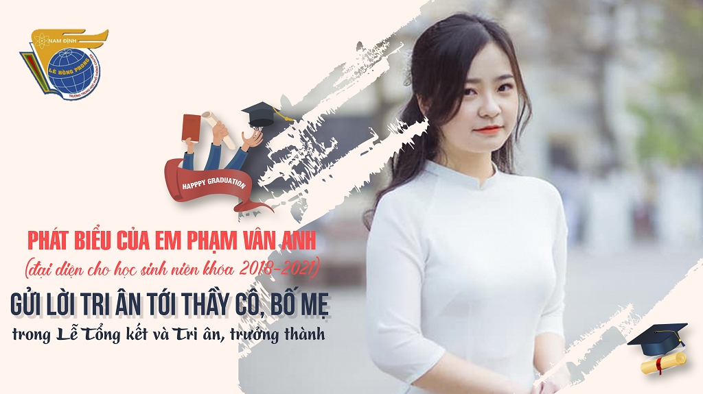 Phát biểu của em Phạm Vân Anh (đại diện cho học sinh niên khóa 2018-2021) gửi lời tri ân tới Thầy cô, Bố mẹ trong Lễ Tổng kết và Tri ân, trưởng thành