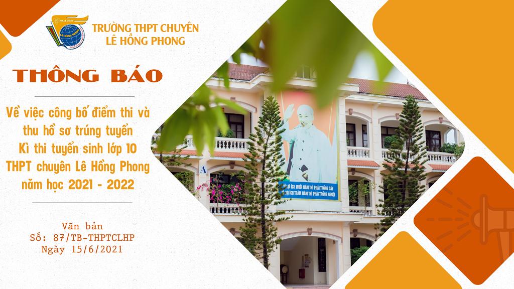 Về việc công bố điểm thi và thu hồ sơ trúng tuyển Kì thi tuyển sinh lớp 10 THPT chuyên Lê Hồng Phong năm học 2021 - 2022
