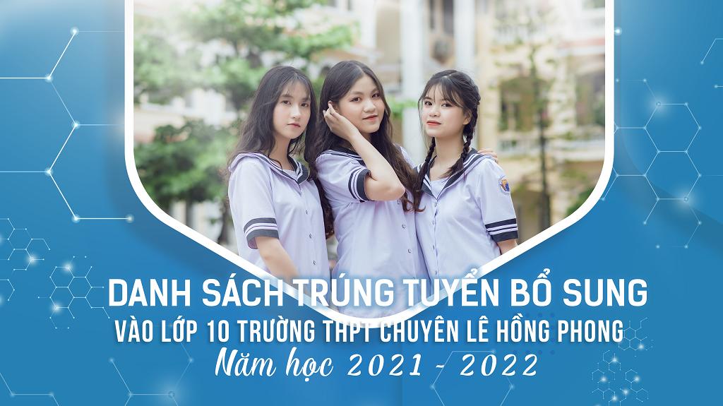 Danh sách trúng tuyển bổ sung vào lớp 10 trường THPT chuyên Lê Hồng Phong năm học 2021 - 2022
